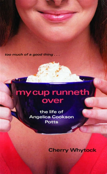 My Cup Runneth Over - The Life of Angelica Cookson Potts ebook by Cherry Whytock