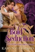 Bold Seduction (Of Professor Hornsby) - The Hornsby Brothers, #1 ebook by Karyn Gerrard