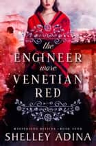 The Engineer Wore Venetian Red - Mysterious Devices 4 ebook by Shelley Adina
