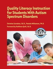Quality Literacy Instruction for Students with Autism Spectrum Disorders ebook by Christina Carnahan EdD,Pam Williamson PhD,Kathleen Quill EdD