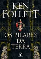 Os Pilares da Terra ebook by Ken Follett, Fernanda Abreu