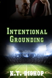 Intentional Grounding ebook by KT Bishop
