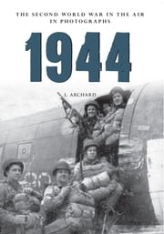1944 - The Second World War in the Air in Photographs ebook by L Archard