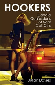 Hookers - : Candid Confessions of Real Call Girls ebook by Julian Davies