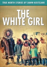 The White Girl - True North Stories ebook by Dawn Kostelnik