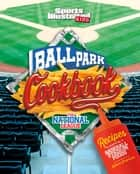 Ballpark Cookbook The National League - Recipes Inspired by Baseball Stadium Foods ebook by Katrina Jorgensen