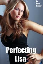 Perfecting Lisa ebook by Alexa Cooper
