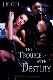 The Trouble With Destiny ebook by J.K. Coi