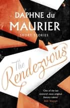 The Rendezvous And Other Stories ebook by Daphne Du Maurier, Minette Walters
