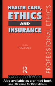 Health Care, Ethics and Insurance ebook by Sorell, Tom