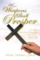 "No Weapons Shall Prosper ebook by Wendy ""Wendasia"" Johnson"
