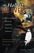 The Holiest Lie Ever ebook by Alexander Smith