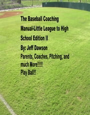 The Baseball Coaching Manual: Little League to High School. Volume II ebook by Jeff Dawson