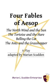 Four Fables of Aesop: The North Wind and the Sun, The Tortoise and the Hare, Belling the Cat, The Ants and the Grasshopper ebook by Marian Scadden