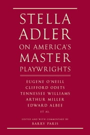 Stella Adler on America's Master Playwrights - Eugene O'Neill, Thornton Wilder, Clifford Odets, William Saroyan, Tennessee Williams, William Inge, Arthur Miller, Edward Albee ebook by Stella Adler,Barry Paris