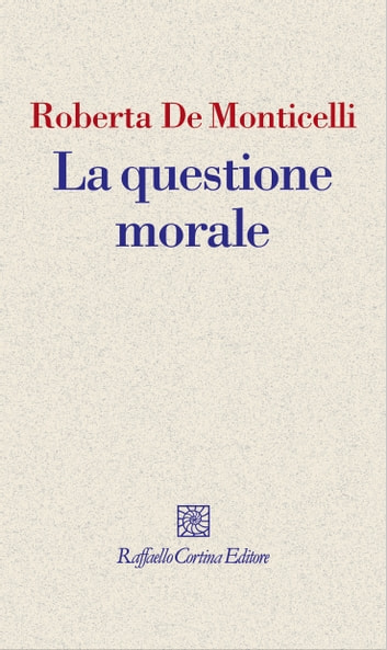La questione morale ebook by Roberta De Monticelli