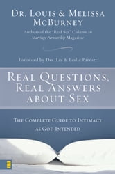Real Questions, Real Answers about Sex - The Complete Guide to Intimacy as God Intended ebook by Melissa McBurney
