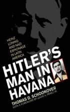 Hitler's Man in Havana - Heinz Luning and Nazi Espionage in Latin America ebook by Thomas D. Schoonover, Louis A. Perez Jr.