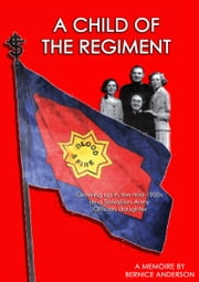 A Child of the Regiment - Growing up as the daughter of Salvationists ebook by Bernice Anderson