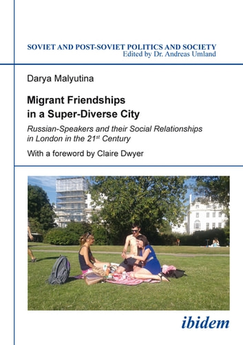 Migrant Friendships in a Super-Diverse City - Russian-Speakers and their Social Relationships in London in the 21st Century ebook by Darya Malyutina