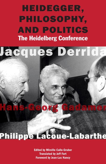 Heidegger, Philosophy, and Politics - The Heidelberg Conference ebook by Jacques Derrida,Hans-Georg Gadamer,Philippe Lacoue-Labarthe