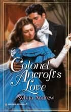 Colonel Ancroft's Love ebook by Sylvia Andrew
