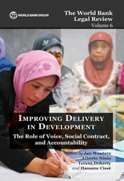 The World Bank Legal Review Volume 6 Improving Delivery in Development - The Role of Voice, Social Contract, and Accountability ebook by