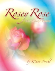 Rosey Rose Life Through Poetry ebook by K'ann Strohl