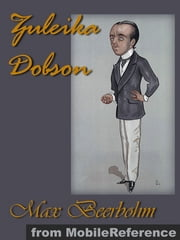 Zuleika Dobson, Or, An Oxford Love Story (Mobi Classics) ebook by Max Beerbohm