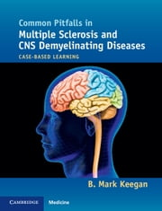 Common Pitfalls in Multiple Sclerosis and CNS Demyelinating Diseases - Case-Based Learning ebook by B. Mark Keegan