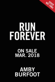 Run Forever - How to Start Smart, Get Fast, and Run Healthy for the Rest of Your Life ebook by Amby Burfoot