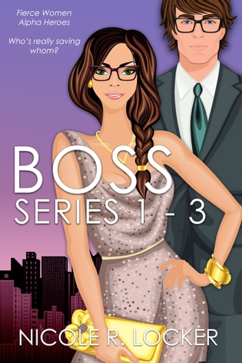 The Boss Series 1-3 ebook by Nicole R. Locker