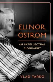 Elinor Ostrom - An Intellectual Biography ebook by Vlad Tarko