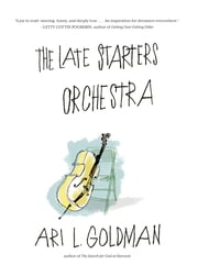 The Late Starters Orchestra ebook by Ari L. Goldman