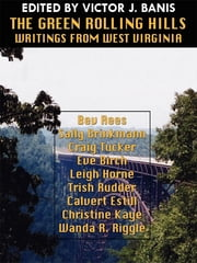The Green Rolling Hills: Writings from West Virginia ebook by Victor J. Banis,Bev Rees,Sally Brinkmann,Craig Tucker,Eve Birch,Leigh Horne,Trish Rudder,Calvert Estill,Christine Kaye,Wanda R. Riggle