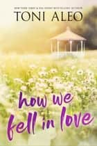 How We Fell in Love - Grace and James's Love Story ebook by Toni Aleo
