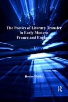 The Poetics of Literary Transfer in Early Modern France and England ebook by Hassan Melehy