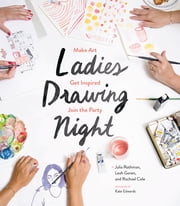 Ladies Drawing Night - Make Art, Get Inspired, Join the Party ebook by Julia Rothman,Leah Goren,Rachael Cole,Kate Edwards