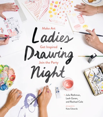 Ladies Drawing Night - Make Art, Get Inspired, Join the Party ebook by Julia Rothman,Leah Goren,Rachael Cole