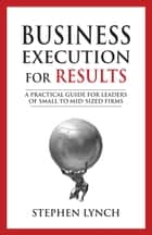 Business Execution for RESULTS ebook by Stephen Lynch