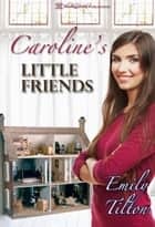 Caroline's Little Friends ebook by Emily Tilton