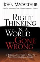Right Thinking in a World Gone Wrong ebook by John MacArthur