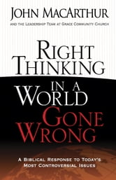 Right Thinking in a World Gone Wrong - A Biblical Response to Today's Most Controversial Issues ebook by John MacArthur