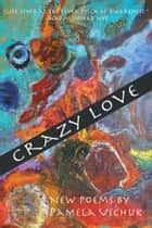 Crazy Love: New Poems ebook by Pamela Uschuk