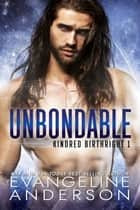 Unbondable: Book 1 of the Kindred Birthright Series ebook by Evangeline Anderson