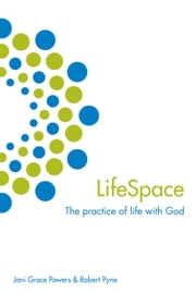 Lifespace - The Practice of Life with God ebook by Joni Grace Powers,Robert Pyne