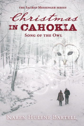 Christmas in Cahokia: Song of the Owl ebook by Karen Hulene Bartell