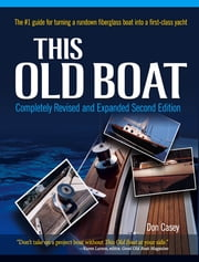 This Old Boat, Second Edition : Completely Revised and Expanded: Completely Revised and Expanded - Completely Revised and Expanded ebook by Don Casey