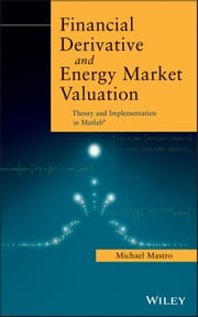 Financial Derivative and Energy Market Valuation - Theory and Implementation in MATLAB ebook by Michael Mastro PhD