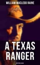 A Texas Ranger (Western Classic) ebook by William MacLeod Raine